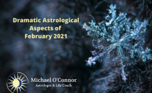 Dramatic Astrological Aspects of February 2021, Michael O'Connor Astrologer